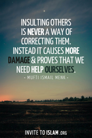 Insulting others is never a way of correcting them. Instead it causes ...