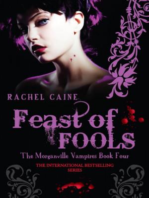 Morganville Vampires 4: Feast of Fools by Rachel Caine