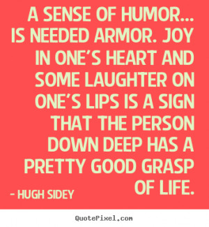 of humor… is needed armor. Joy in one's heart and some laughter ...