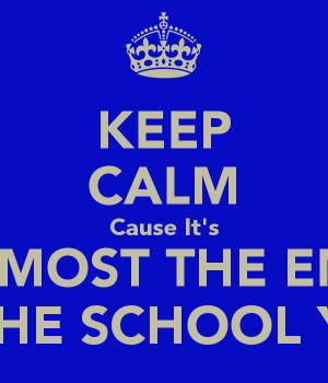 KEEP CALM Cause It's ALMOST THE END OF THE SCHOOL YEAR
