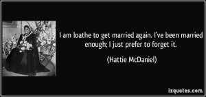 quote-i-am-loathe-to-get-married-again-i-ve-been-married-enough-i-just ...