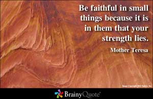 ... in small things because it is in them that your strength lies
