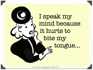 The reason I speak my mind...