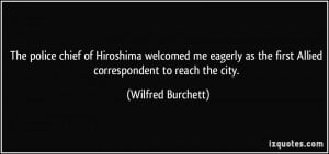 ... police chief of Hiroshima welcomed me eagerly as the first Allied