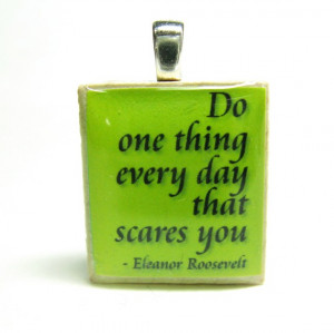 Roosevelt quote - Do one thing every day that scares you - lime green ...