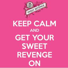 ... but sweets revenge quotes sweet revenge quotes keep calm calm quotes