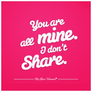 sweet love quotes you are all mine i don 39 t share