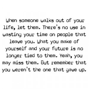 ... Quotes: When someone walks out of your life, let them. There's no use