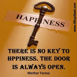 ... is no key to #happiness. The door is always open. Mother Teresa #quote