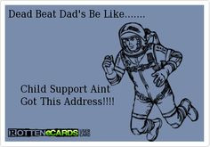 Deadbeat Dad Quotes for Facebook | Dead Beat Dad's Be Like..... Child ...