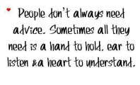 Sometimes, all people need is a hand to hold, ear to listen and heart ...