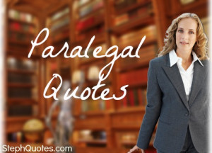Fun, sassy, and even inspirational paralegal quotes.