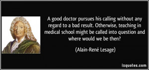 without any regard to a bad result. Otherwise, teaching in medical ...