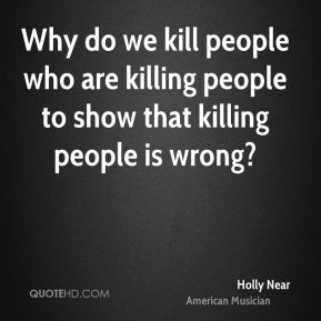 ... people who are killing people to show that killing people is wrong