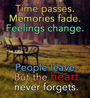 time passes memories fade feelings change people live but hearts