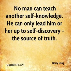 Barry Long - No man can teach another self-knowledge. He can only lead ...