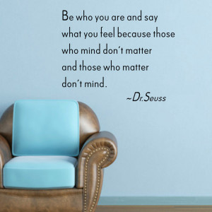 Be-who-you-are-and-say-what-you-feel-because-those-who-mind-font-b-Dr ...
