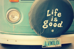 life is good quotes don t worry life is good