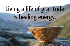 Living a life of gratitude is healing energy.