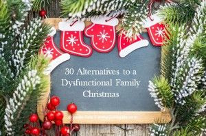 30 Alternatives to a Dysfunctional Family Christmas. #Christmas # ...