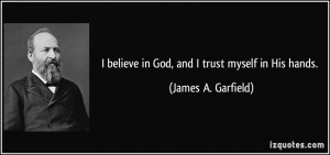 quote-i-believe-in-god-and-i-trust-myself-in-his-hands-james-a ...