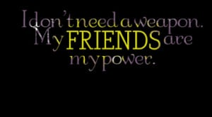 don t need a weapon my friends are my power quotes from silvio d ...