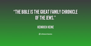 """The Bible is the great family chronicle of the Jews."""""""