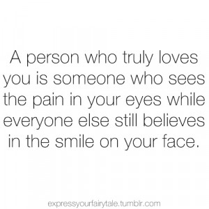 ... your eyes while everyone else still believes in the smile on your face