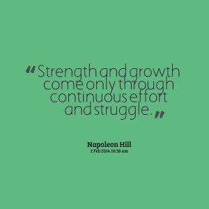 Quotes Picture: strength and growth come only through continuous ...