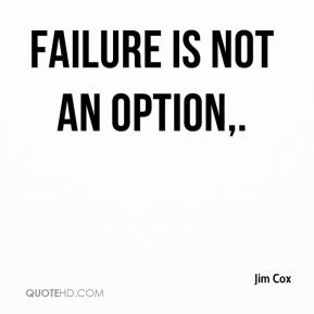 Failure is not an option.