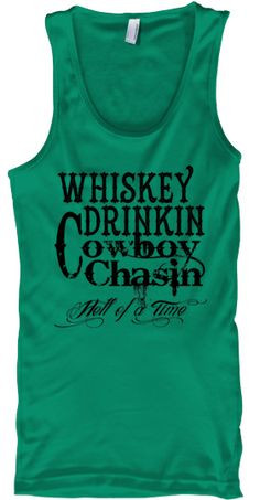 Limited Edition Whiskey Drinking Cowboy Chasin' Girl Tee. | Teespring ...