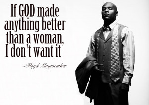Floyd Mayweather - If GOD made anything better than... If GOD made ...