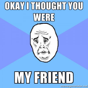 Okay Guy - OKAY I THOUGHT YOU WERE MY FRIEND