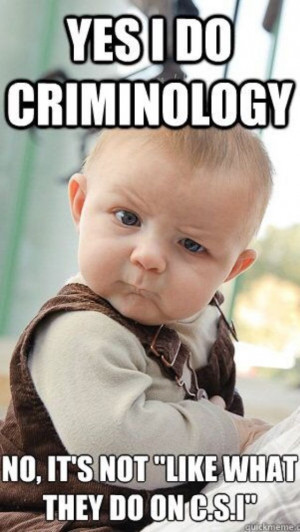 Criminal Justice humor. So that's not what criminology is?