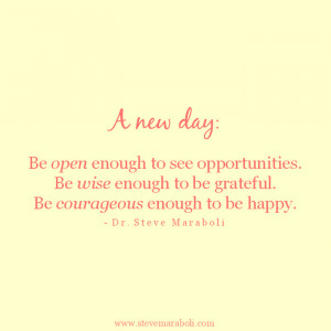 new day: Be open enough to see opportunities. Be wise enough to be ...