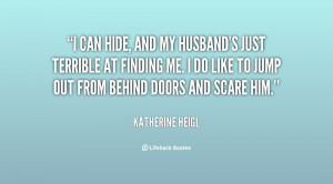 File Name : quote-Katherine-Heigl-i-can-hide-and-my-husbands-just-5092 ...