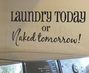 ... -Art-Sticker-Quote-Vinyl-Laundry-or-Naked-Tomorrow-Laundry-Room-LA15
