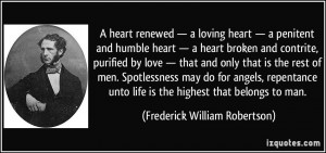 heart renewed — a loving heart — a penitent and humble heart ...