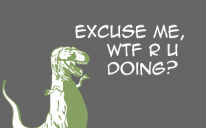 Dinosaurs wtf quotes meme tyrannosaurus rex wallpaper background