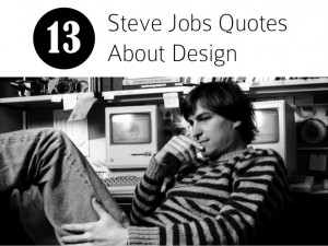 13 Steve Jobs Quotes About Design
