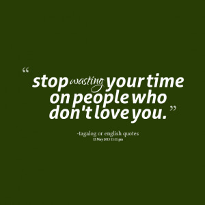 Quotes Picture: stop wasting your time on people who don't love you