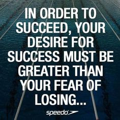 In order to succeed, your desire for success must be greater than your ...