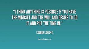 quote-Roger-Clemens-i-think-anything-is-possible-if-you-123205.png