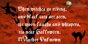 When witches go riding and black cats are seen, the moon laughs and ...