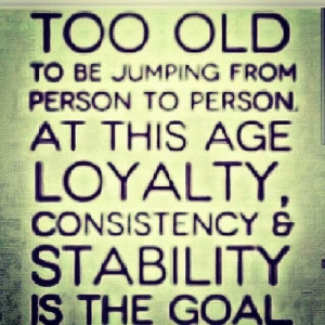 Loyalty, consistency and stability is the goal