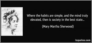 Where the habits are simple, and the mind truly elevated, then is ...