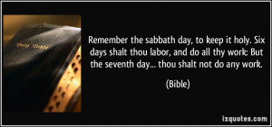Remember the sabbath day, to keep it holy. Six days shalt thou labor ...
