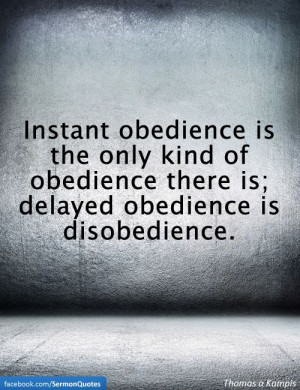 Obedience. True for me and God, and I think I should tatoo this on my ...