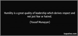 Humility is a great quality of leadership which derives respect and ...