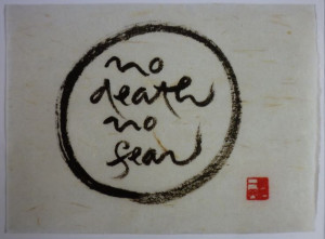 no death no fear - Thich Nhat Hanh Calligraphy
